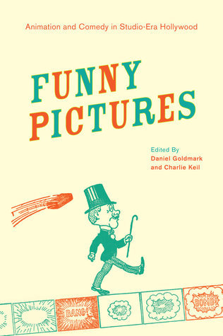 Funny Pictures: Animation and Comedy in Studio-Era Hollywood  by  Daniel Goldmark