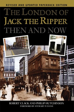 The London of Jack the Ripper: Then and Now Robert Clack