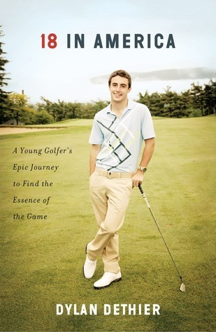 18 in America: A Young Golfers Epic Journey to Find the Essence of the Game  by  Dylan Dethier