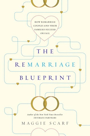The Remarriage Blueprint: How Remarried Couples and Their Families Succeed or Fail Maggie Scarf