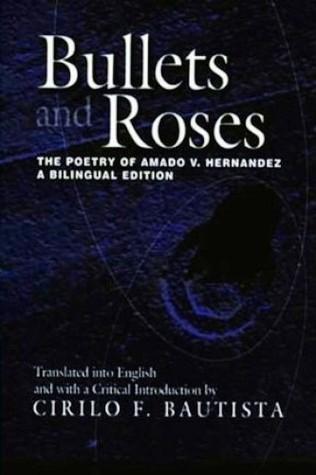 Bullets and Roses: The Poetry of Amado V. Hernandez: A Bilingual Edition Amado V. Hernandez