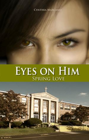 Eyes On Him: Spring Love  by  Cynthia Marcano