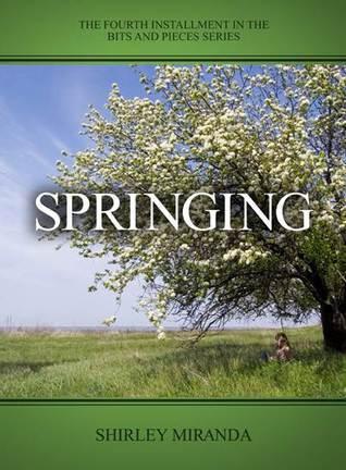 Springing (Bits and Pieces, #4)  by  Shirley Miranda
