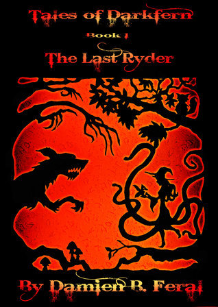 Tales of Darkfern - Book 1 The Last Ryder Damien B. Feral