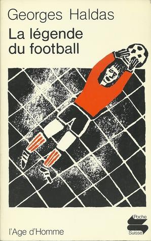 La légende du football  by  Georges Haldas