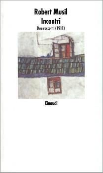 Incontri. Due racconti (1911) Robert Musil
