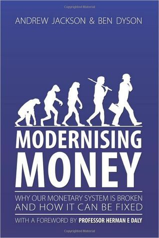 Modernising Money: Why Our Monetary System is Broken and How it Can be Fixed  by  Andrew Jackson