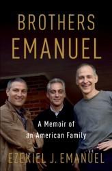Brothers Emanuel: A Memoir of an American Family  by  Ezekiel J. Emanuel