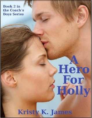 A Hero for Holly (The Coachs Boys #2)  by  Kristy K. James