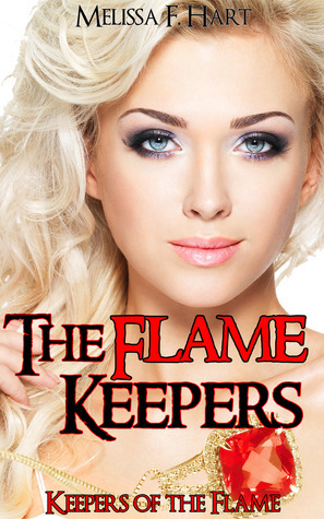 The Flame Keepers (Keepers of the Flame, #3)  by  Melissa F. Hart