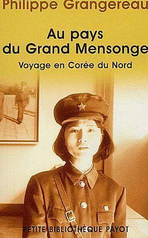 Au Pays Du Grand Mensonge:  Voyage En Corée Du Nord  by  Philippe Grangereau