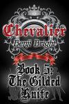 Chevalier Book 5: The Gilded Knife Benji Bright