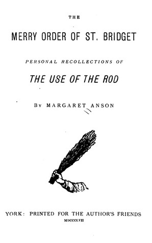 The Merry Order of St. Bridget: Personal Recollections of The Use of the Rod Margaret Anson
