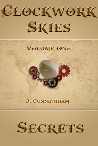 Secrets (Clockwork Skies, #1) J.  Cunningham