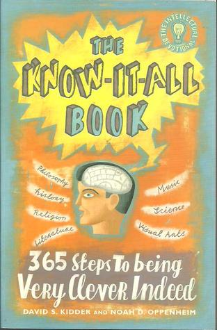 The Know-It-All Book: 365 Steps To Being Very Clever Indeed  by  David S. Kidder