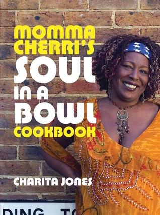 Momma Cherris Soul in a Bowl Cookbook  by  Charita Jones