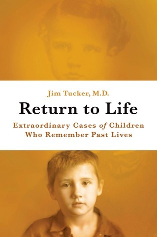 Return to Life: Extraordinary Cases of Children Who Remember Past Lives  by  Jim B. Tucker