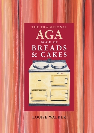 The Traditional Aga Book of Breads and Cakes  by  Louise Walker