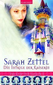 Die Intrige der Kaiserin (Das Licht von Isavalta, #1) Sarah Zettel