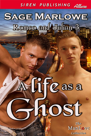 A Life as a Ghost (Romeo & Julian #3) Sage Marlowe