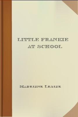 Little Frankie at School  by  Madeline Leslie