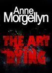 The Art Of Dying  by  Anne Morgellyn