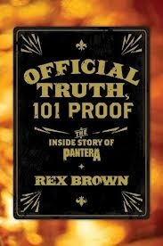 Official Truth, 101 Proof: The Inside Story of Pantera Rex Brown