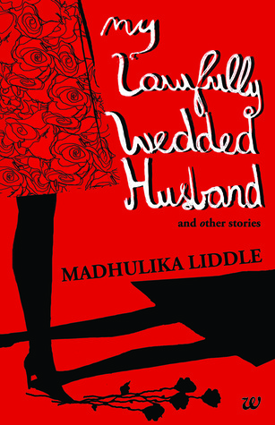 My Lawfully Wedded Husband and Other Stories  by  Madhulika Liddle