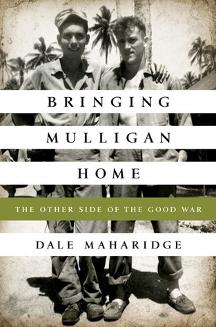 Bringing Mulligan Home: The Other Side of the Good War Dale Maharidge