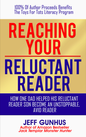 Reaching Your Reluctant Reader: How One Dad Helped His Reluctant Reader Son Become An Avid, Unstoppable Reader  by  Jeff Gunhus
