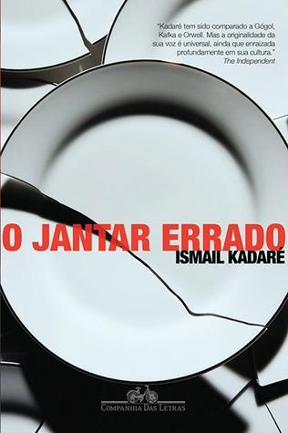 O Jantar Errado  by  Ismail Kadare