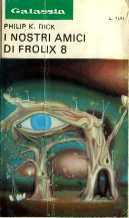 I nostri amici di Frolix 8  by  Philip K. Dick