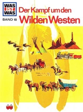 Der Kampf Um Den Wilden Westen (Was ist was #18)  by  Signe Seiler
