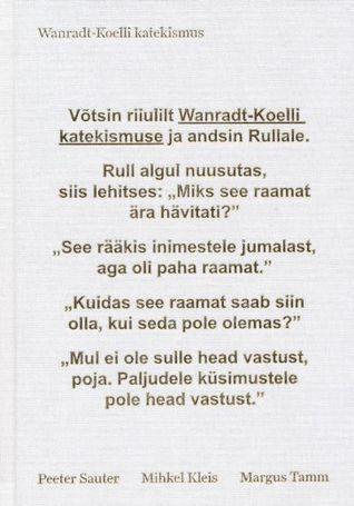 Wanradt-Koelli katekismus, ehk, Targa lapse rumal raamat  by  Peeter Sauter