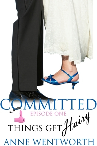 Committed, Episode 1: Things Get Hairy  by  Anne Wentworth