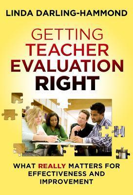 Getting Teacher Evaluation Right: What Really Matters for Effectiveness and Improvement Linda Darling-Hammond