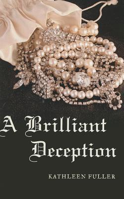 Brilliant Deception, A  by  Kathleen Fuller