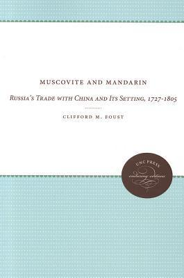 Muscovite and Mandarin: Russias Trade with China and Its Setting, 1727-1805 Clifford M. Foust