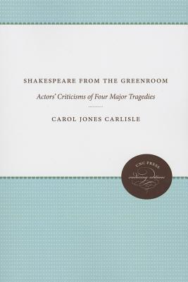 Shakespeare from the Greenroom: Actors Criticisms of Four Major Tragedies  by  Carol Jones Carlisle
