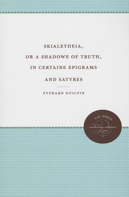 Skialetheia, or a Shadowe of Truth, in Certaine Epigrams and Satyres  by  Everard Guilpin
