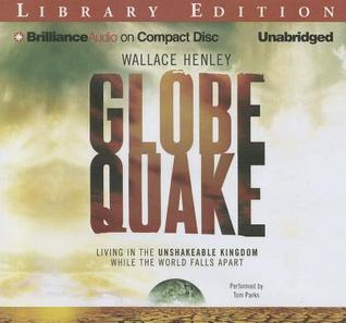 Globequake: Living in the Unshakeable Kingdom While the World Falls Apart  by  Wallace Henley