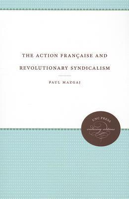 The Action Fran Aise and Revolutionary Syndicalism Paul Mazgaj