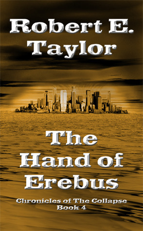 The Hand of Erebus (Chronicles of the Collapse, #4)  by  Robert E.  Taylor