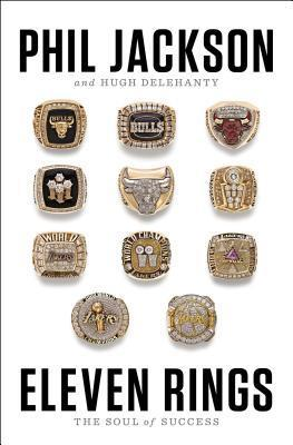 Eleven Rings: The Soul of Success Phil Jackson