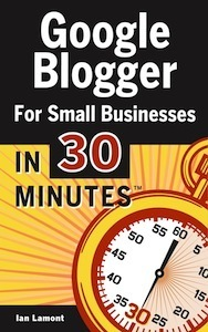 Google Blogger For Small Businesses In 30 Minutes Ian Lamont
