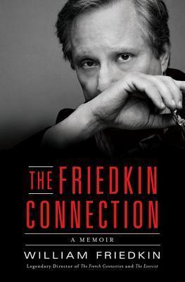 Connections: A Memoir William Friedkin