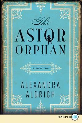 The Astor Orphan LP: A Memoir  by  Alexandra Aldrich