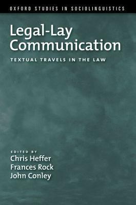 Legal-Lay Communication: Textual Travels in the Law  by  Chris Heffer