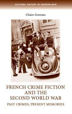 French Crime Fiction and the Second World War: Past Crimes, Present Memories Claire Gorrara