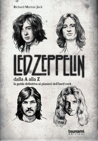 Led Zeppelin dalla A alla Z: la guida definitiva ai pionieri dellhard rock  by  Richard Morton Jack